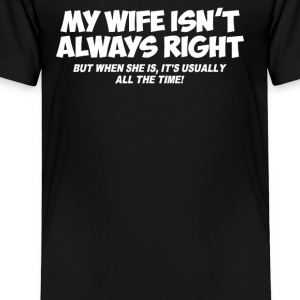 MY WIFE ISN'T ALWAYS RIGHT - Toddler Premium T-Shirt