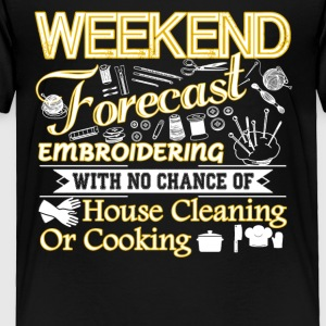 Weekend Forecast Embroidering Shirt - Toddler Premium T-Shirt