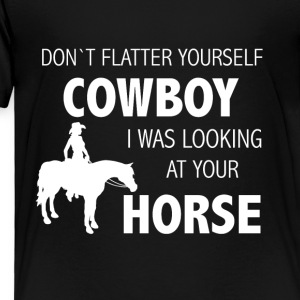 Dont flatter yourself cowboy - Toddler Premium T-Shirt