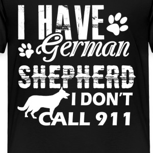 I Have German Shepherd Shirt - Toddler Premium T-Shirt