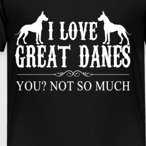 I Love Great Danes Shirt - Toddler Premium T-Shirt