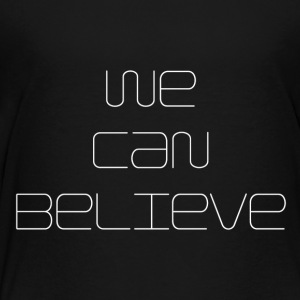 We Can Believe - Toddler Premium T-Shirt