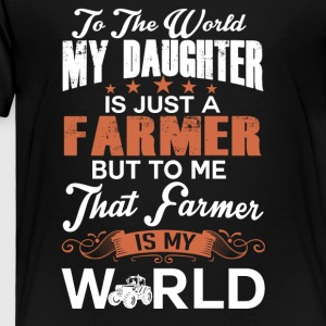 To The World My Daughter Is Just A Farmer - Toddler Premium T-Shirt