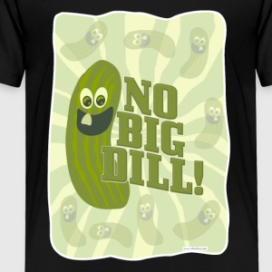 No Big Dill Pickle Pal - Toddler Premium T-Shirt