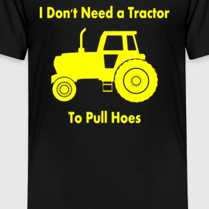 I DON'T NEED TRACTOR TO PULL - Toddler Premium T-Shirt