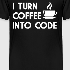I Turn Coffee Into Code - Toddler Premium T-Shirt