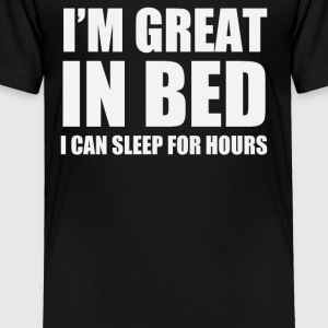 I'M GREAT IN BED - Toddler Premium T-Shirt