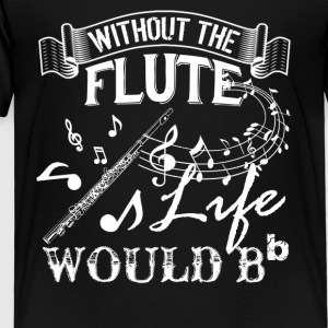 Life Without Flute Shirt - Toddler Premium T-Shirt