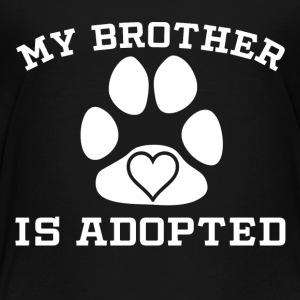 My Brother Is Adopted - Toddler Premium T-Shirt