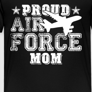 Proud Air Force Mom Shirt - Toddler Premium T-Shirt
