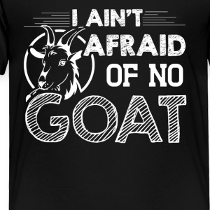 I Ain't Afraid Of No Goat Shirt - Toddler Premium T-Shirt