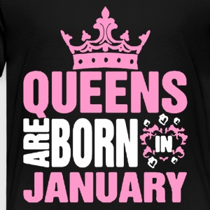 QUEENS ARE BORN IN JANUARY TEE SHIRT - Toddler Premium T-Shirt