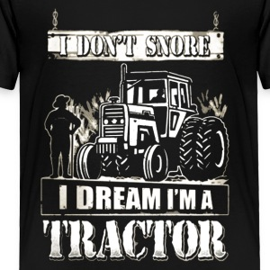 I DREAM I'M A TRACTOR - Toddler Premium T-Shirt