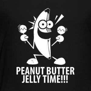 Banana Peanut Butter Jelly Time - Toddler Premium T-Shirt
