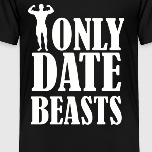 I ONLY DATE BEASTS GYM - Toddler Premium T-Shirt