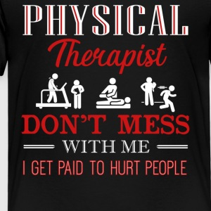 Don't Mess With Physical Therapist Shirt - Toddler Premium T-Shirt