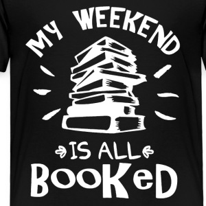 My Weekend Is Booked Shirt - Toddler Premium T-Shirt