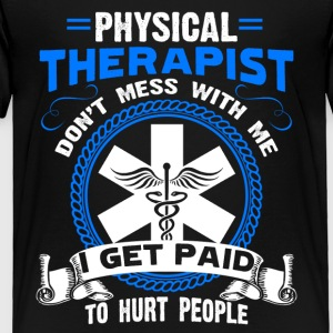 Physical Therapist I Get Paid to Hurt People Tee - Toddler Premium T-Shirt