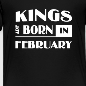 Kings are born in February - Toddler Premium T-Shirt