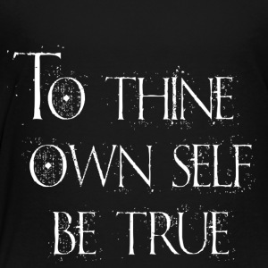 To Thine Own Self Be True - Toddler Premium T-Shirt