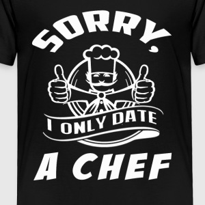 Sorry I only date a chef - Toddler Premium T-Shirt