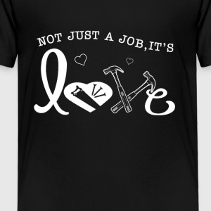 Not just a job, it's love Carpenter T-Shirts - Toddler Premium T-Shirt