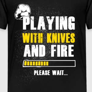 Playing with knives and fire Chef T-Shirts - Toddler Premium T-Shirt
