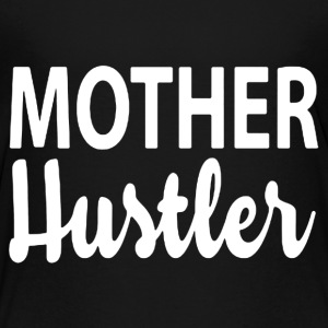 Mother Hustler Shirt - Toddler Premium T-Shirt