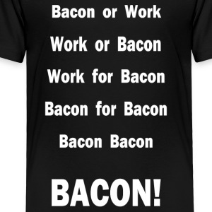Work For Bacon - Toddler Premium T-Shirt