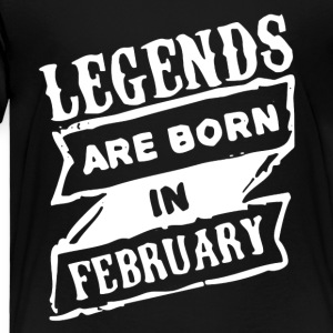 LEGENDS ARE BORN IN FEBRUARY SHIRT - Toddler Premium T-Shirt