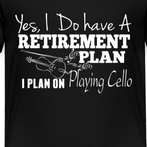Retirement Plan On Playing Cello Shirt - Toddler Premium T-Shirt