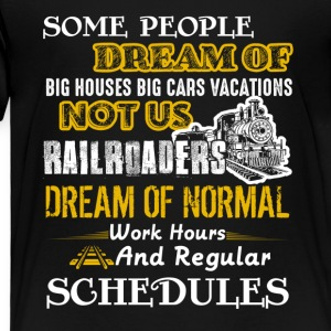 Railroaders We Dream Of Normal Work Hours - Toddler Premium T-Shirt