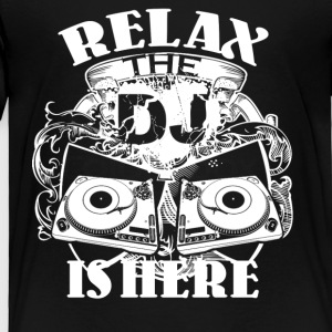 Relax The DJ Is Here Shirt - Toddler Premium T-Shirt