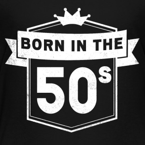 BORN IN THE 50S - Toddler Premium T-Shirt