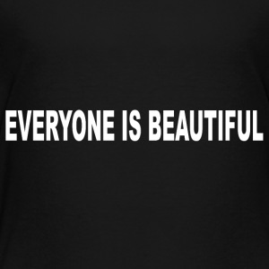 Everyone Is Beautiful - Toddler Premium T-Shirt