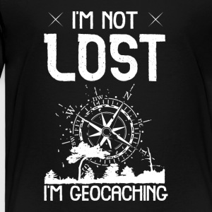 I´m Not Lost I´m Geocaching - Toddler Premium T-Shirt