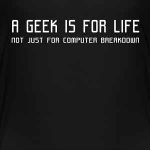 A GEEK IS FOR LIFE - Toddler Premium T-Shirt