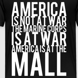 America Is Not At War America Is At The Mall - Toddler Premium T-Shirt