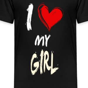 I love my GIRL - Toddler Premium T-Shirt