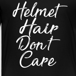 Helmet Hair Don t Care T-Shirt - Toddler Premium T-Shirt