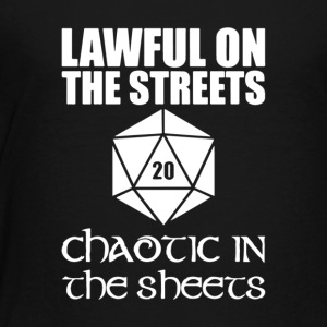 Lawful On The Streets Chaotic In The Sheets - Toddler Premium T-Shirt