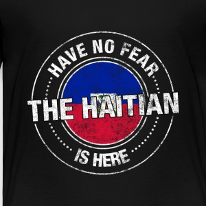 Have No Fear The Haitian Is Here - Toddler Premium T-Shirt