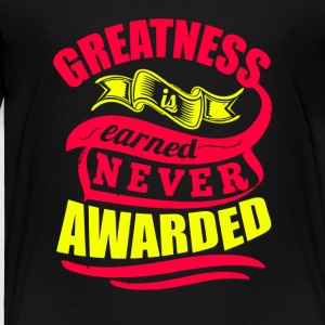 Greatness Earned Never Awarded T-Shirt - Toddler Premium T-Shirt