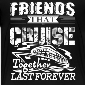 Friends Cruise Together Shirt - Toddler Premium T-Shirt