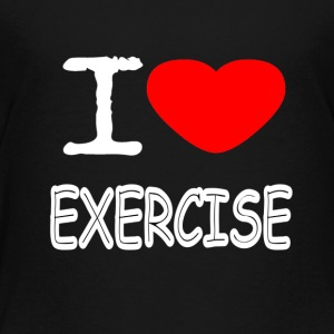 I LOVE EXERCISE - Toddler Premium T-Shirt