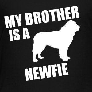 My Brother Is A Newfie - Toddler Premium T-Shirt