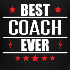 Best Coach Ever - Toddler Premium T-Shirt
