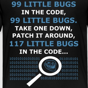 99 Little Bugs in the Code - Toddler Premium T-Shirt
