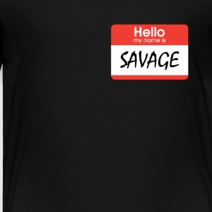 Hello My Name Is Savage - Toddler Premium T-Shirt