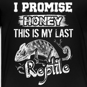 I Promise Honey This Is My Last Reptile Shirt - Toddler Premium T-Shirt